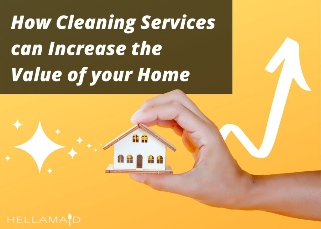 cleaning services can increase the value of your home